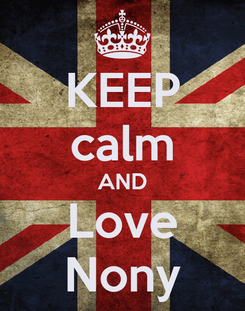Poster: KEEP calm AND Love Nony