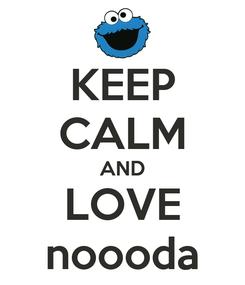 Poster: KEEP CALM AND LOVE noooda