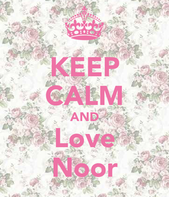 Poster: KEEP CALM AND Love Noor