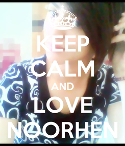 Poster: KEEP CALM AND LOVE NOORHEN