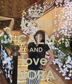 Poster: KEEP CALM AND love  NORA