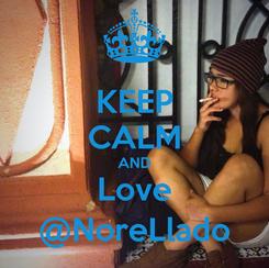 Poster: KEEP CALM AND Love @NoreLlado