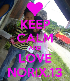 Poster: KEEP CALM AND LOVE NORIX.13