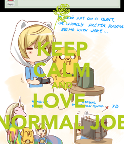 Poster: KEEP CALM AND LOVE  NORMAL JOB