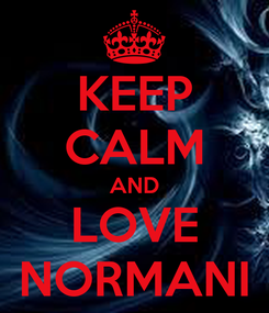 Poster: KEEP CALM AND LOVE NORMANI