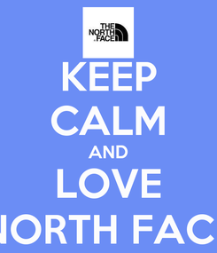 Poster: KEEP CALM AND LOVE NORTH FACE