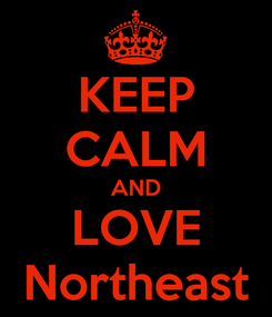 Poster: KEEP CALM AND LOVE Northeast