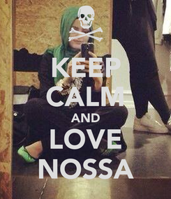 Poster: KEEP CALM AND LOVE NOSSA