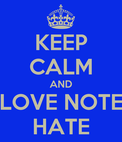 Poster: KEEP CALM AND LOVE NOTE HATE