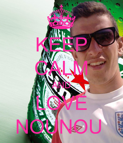 Poster: KEEP CALM AND LOVE NOUNOU
