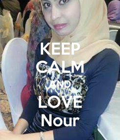 Poster: KEEP CALM AND LOVE Nour