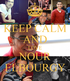 Poster: KEEP CALM AND LOVE NOUR ELBOURGY