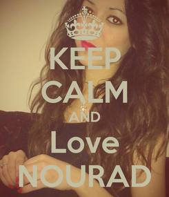 Poster: KEEP CALM AND Love NOURAD