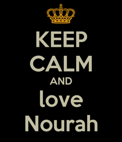 Poster: KEEP CALM AND love Nourah