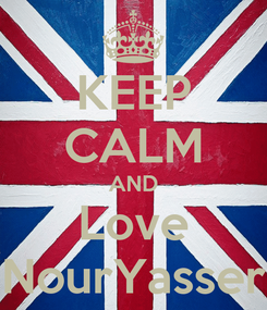Poster: KEEP CALM AND Love NourYasser