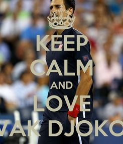 Poster: KEEP CALM AND LOVE NOVAK DJOKOVIC