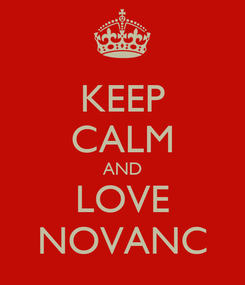 Poster: KEEP CALM AND LOVE NOVANC