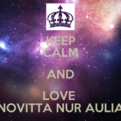 Poster: KEEP CALM AND LOVE  NOVITTA NUR AULIA