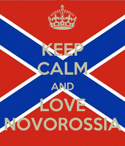 Poster: KEEP CALM AND LOVE NOVOROSSIA
