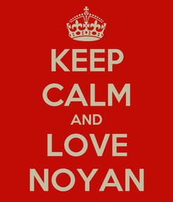 Poster: KEEP CALM AND LOVE NOYAN