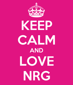 Poster: KEEP CALM AND LOVE NRG