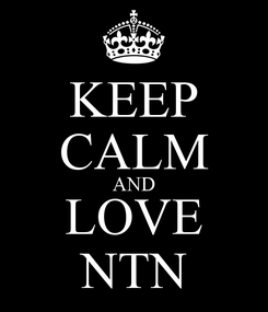 Poster: KEEP CALM AND LOVE NTN