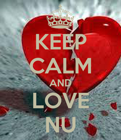 Poster: KEEP CALM AND LOVE NU