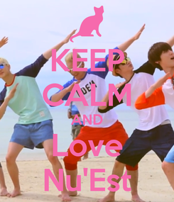 Poster: KEEP CALM AND Love Nu'Est