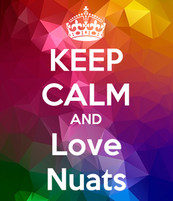 Poster: KEEP CALM AND Love Nuats