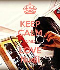 Poster: KEEP CALM AND LOVE Nudii