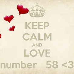 Poster: KEEP CALM AND LOVE number   58 <3