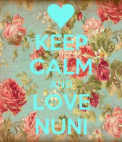 Poster: KEEP CALM AND LOVE NUNI