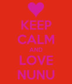 Poster: KEEP CALM AND LOVE NUNU