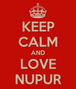 Poster: KEEP CALM AND LOVE NUPUR