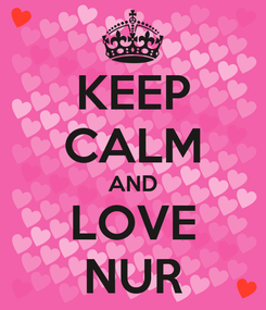 Poster: KEEP CALM AND LOVE NUR