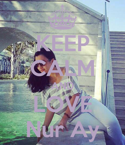 Poster: KEEP CALM AND LOVE Nur Ay