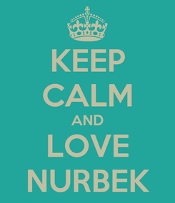 Poster: KEEP CALM AND LOVE NURBEK