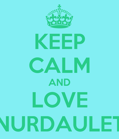 Poster: KEEP CALM AND LOVE NURDAULET