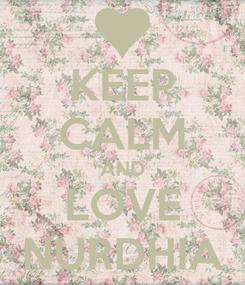 Poster: KEEP CALM AND LOVE NURDHIA