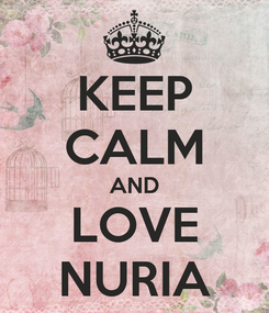 Poster: KEEP CALM AND LOVE NURIA