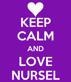 Poster: KEEP CALM AND LOVE NURSEL