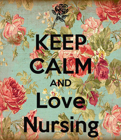 Poster: KEEP CALM AND Love Nursing