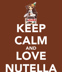 Poster: KEEP CALM AND LOVE NUTELLA