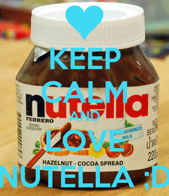 Poster: KEEP CALM AND LOVE NUTELLA ;D
