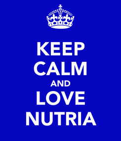 Poster: KEEP CALM AND LOVE NUTRIA