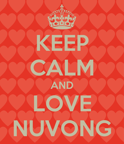 Poster: KEEP CALM AND LOVE NUVONG