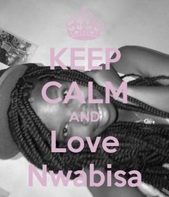 Poster: KEEP CALM AND Love Nwabisa