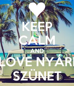 Poster: KEEP CALM AND LOVE NYÁRI SZÜNET