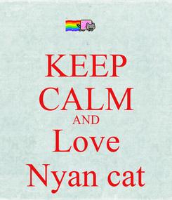 Poster: KEEP CALM AND Love Nyan cat