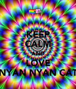 Poster: KEEP CALM AND LOVE NYAN NYAN CAT